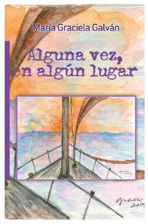 """""""Alguna vez, en algún lugar"""", de María Graciela Galván"""
